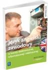 Język angielski zawodowy w branży elektronicznej, informatycznej i elektrycznej. Zeszyt ćwiczeń. Szkoły ponadgimnazjalne