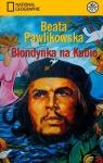 Blondynka na Kubie Na tropach prawdy Ernesta Che Guevary Pawlikowska Beata