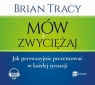 Mów i zwyciężaj  (Audiobook) Jak perswazyjnie prezentować w każdej Tracy Brian