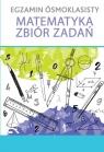 Egzamin ósmoklasisty Matematyka Zbiór zadań Praca zbiorowa