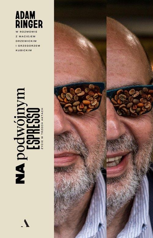 Na podwójnym espresso. Życie w trzech aktach Ringer Adam, Drzewicki Maciej, Kubicki Grzegorz