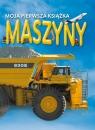 Moja pierwsza książka: Maszyny praca zbiorowa