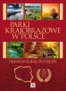 Parki krajobrazowe w PolscePiękno polskiej przyrody
