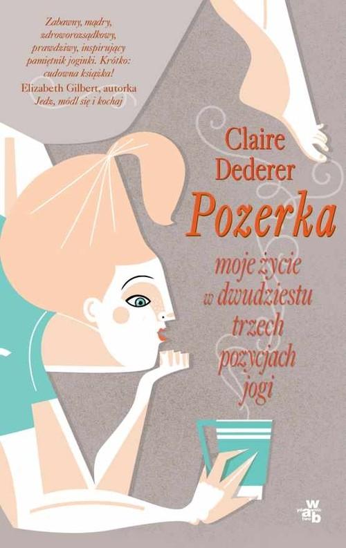 Pozerka Moje życie w dwudziestu trzech pozycjach jogi Dederer Claire