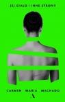Jej ciało i inne strony Machado Carmen Maria