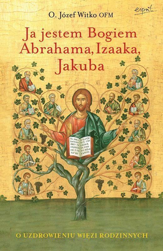 Ja jestem Bogiem Abrahama, Izaaka, Jakuba. Witko Józef