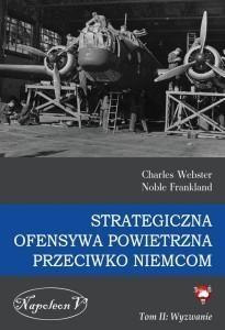 Strategiczna ofensywa powietrzna przeciwko Niemcom Tom 2 Wyzwanie Charles Webster, Noble Frankland