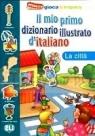 Il mio primo dizionario illustrato d'italiano - La citt?