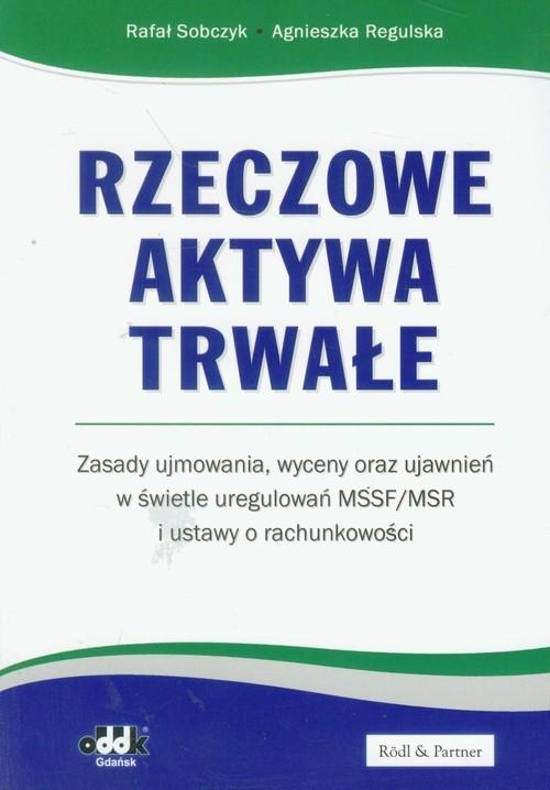 Rzeczowe aktywa trwałe Zasady ujmowania wyceny oraz ujawnień w świetle uregulowań MSSF/MSR Sobczyk Rafał, Regulska Agnieszka