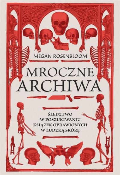 Mroczne archiwa. Śledztwo w poszukiwaniu książek oprawionych w ludzką skórę Megan Rosenbloom