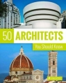 50 Architects You Should Know (50 You Should Know) Sabine Thiel-Siling, Isabel Kuhl, Kristina Lowis