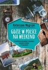Gdzie w Polsce na weekend Katarzyna Węgrzyn