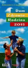 Kalendarz 2015 KL 1 Dom-Zdrowie-Rodzina z magnesem
