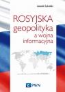 Rosyjska geopolityka a wojna informacyjna Sykulski Leszek