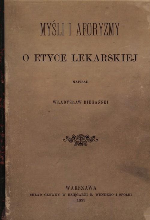 Myśli i aforyzmy o etyce lekarskiej (reprint) Biegański Władysław