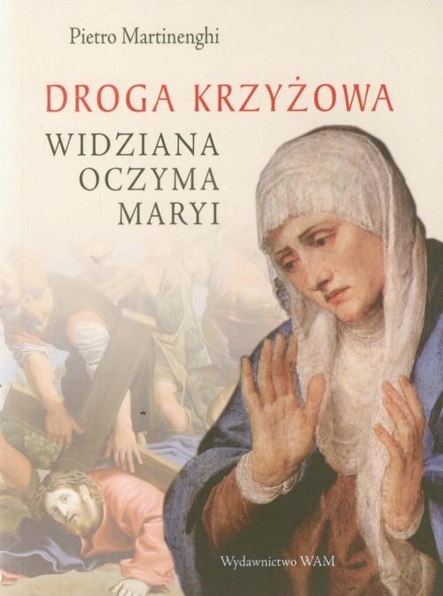 Droga krzyżowa widziana oczyma Maryi Martinenghi Pietro