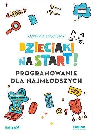 Dzieciaki na start! Programowanie dla najmłodszych Konrad Jagaciak