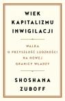 Wiek kapitalizmu inwigilacji Walka o przyszłość ludzkości na nowej Zuboff Shoshana