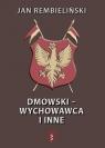 Dmowski-Wychowawca i inne Jan Rembieliński