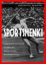 Sportsmenki. Pierwsze polskie olimpijki medalistki rekordzistki Szujecki Krzysztof