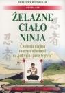 Żelazne ciało Ninja Ćwiczenia ninjitsu tworzące odporność na jad Ashida Kim