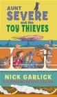Aunt Severe and the Toy Thieves Nick Garlick