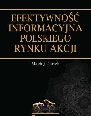 Efektywność informacyjna polskiego rynku akcji Ciołek Maciej