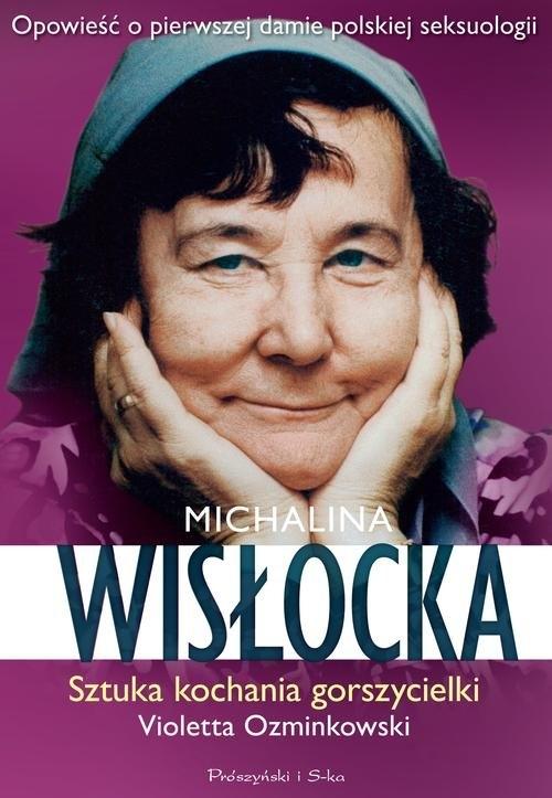 Michalina Wisłocka. Sztuka kochania gorszycielki Ozminkowski Violetta
