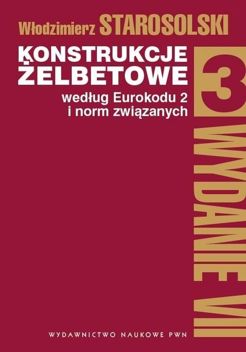 Konstrukcje żelbetowe według Eurokodu 2 i norm związanych Tom 3 Starosolski Włodzimierz