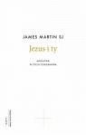 Jezus i ty Modlitwa w życiu codziennym James Martin