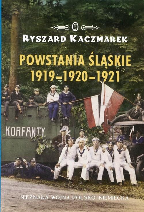 Powstania Śląskie 1919-1920-1921 Kaczmarek Ryszard
