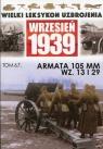 Wielki Leksykon Uzbrojenia Wrzesień 1939 Tom 67 Armata 105 MM WZ.13 i 29