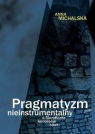 Pragmatyzm nieinstrumentalny a filozoficzne koncepcje nauki Michalska Anna