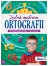 Zostań mistrzem ortografii Ortografia i gramatyka w ćwiczeniach klasa 3