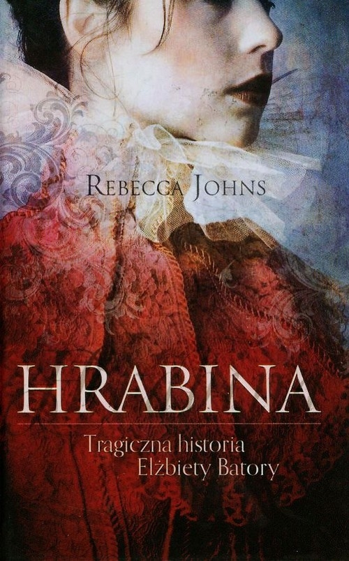 Hrabina Tragiczna historia Elżbiety Batory Johns Rebecca