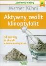 Aktywny zeolit klinoptylolit Od boreliozy po choroby autoimmunologiczne Kuhni Werner