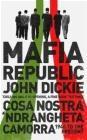 Mafia Republic: Italy's Criminal Curse. Cosa Nostra, 'Ndrangheta and Camorra from 1946 to the Presen John Dickie