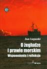 O żegludze i prawie morskim Wspomnienia i refleksje Łopuski Jan