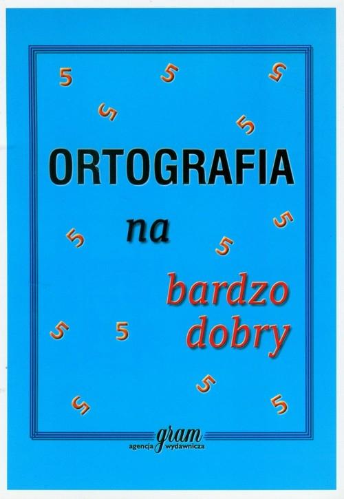 Ortografia na bardzo dobry Gierymska Barbara, Gierymski Krzysztof