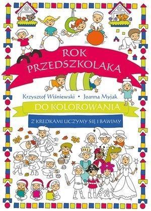 Rok przedszkolaka do kolorowania.. Krzysztof Wiśniewski, Joanna Myjak