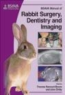 BSAVA Manual of Rabbit Imaging, Surgery and Dentistry John Chitty, Frances Harcourt-Brown