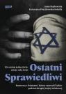 Ostatni Sprawiedliwi. Rozmowy z Polakami, którzy ratowali Żydów podczas II Piątkowska Anna, Pruszkowska-Sokalla Katarzyna