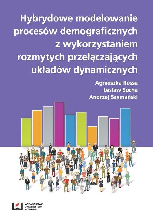 Hybrydowe modelowanie procesów demograficznych z wykorzystaniem rozmytych przełączających układów Rossa Agnieszka, Socha Lesław, Szymański Andrzej