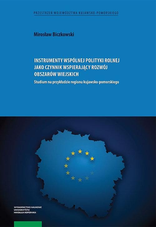 Instrumenty wspólnej polityki rolnej jako czynnik wspierający rozwój obszarów wiejskich Biczkowski Mirosław