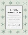 I Speak, Therefore I am Andrea Moro