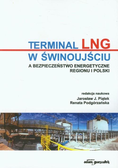 Terminal LNG w Świnoujściu a bezpieczeństwo energetyczne regionu i Polski