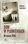 Dom w płomieniach. Wrzesień 1939 Andrzej Zwoliński