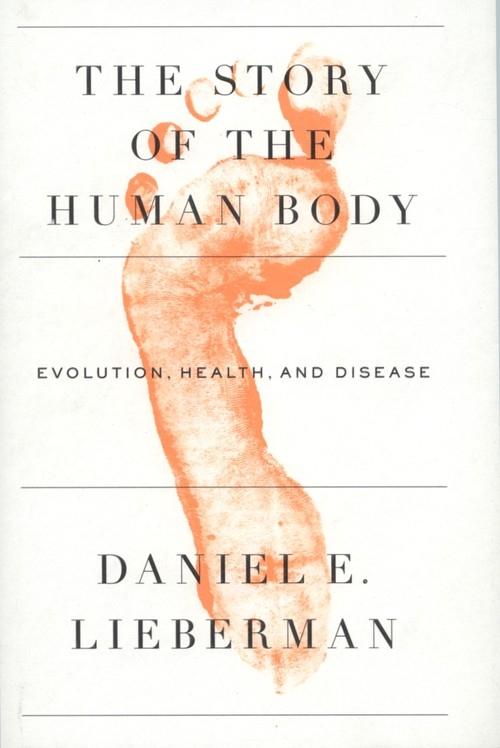 The Story of the Human Body Lieberman Daniel