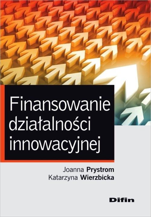 Finansowanie działalności innowacyjnej Prystrom Joanna, Wierzbicka Katarzyna