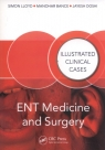 ENT Medicine and Surgery Illustrated Clinical Cases Lloyd Simon, Bance Manohar, Doshi  Jayesh